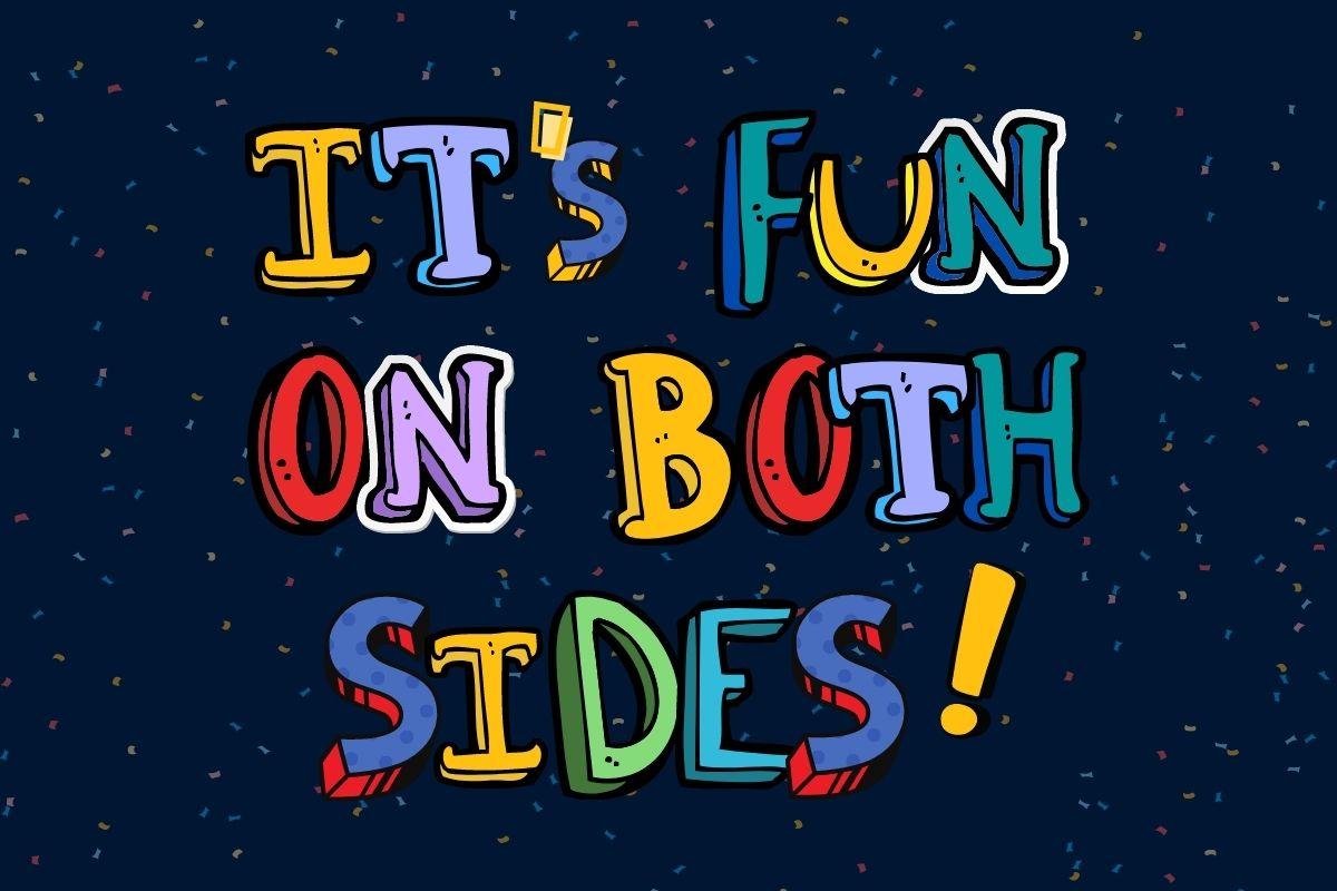 it's fun on both sides!