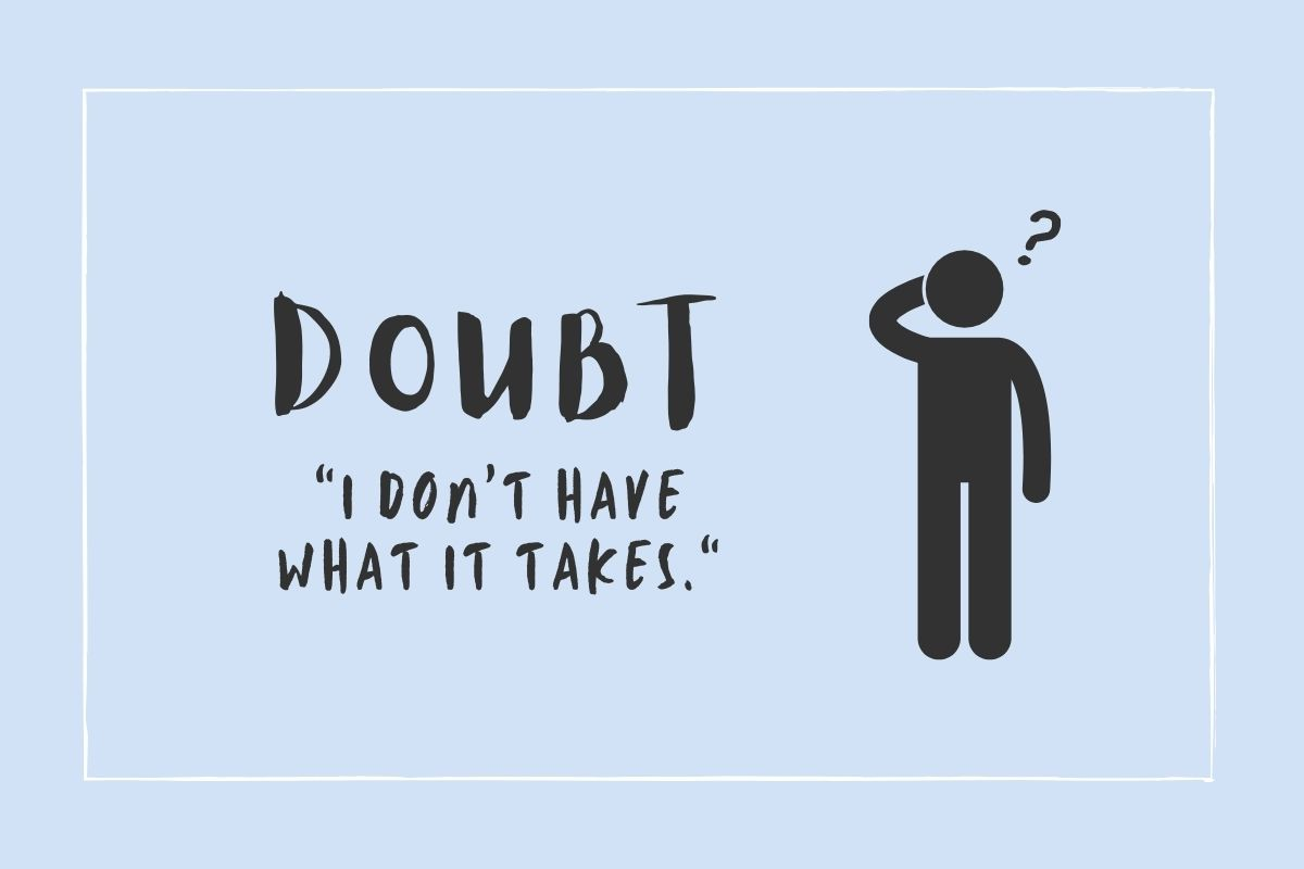 "Doubt: ""I don't have what it takes."""