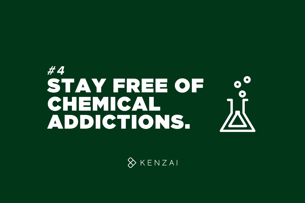 Stay free of chemical addictions.