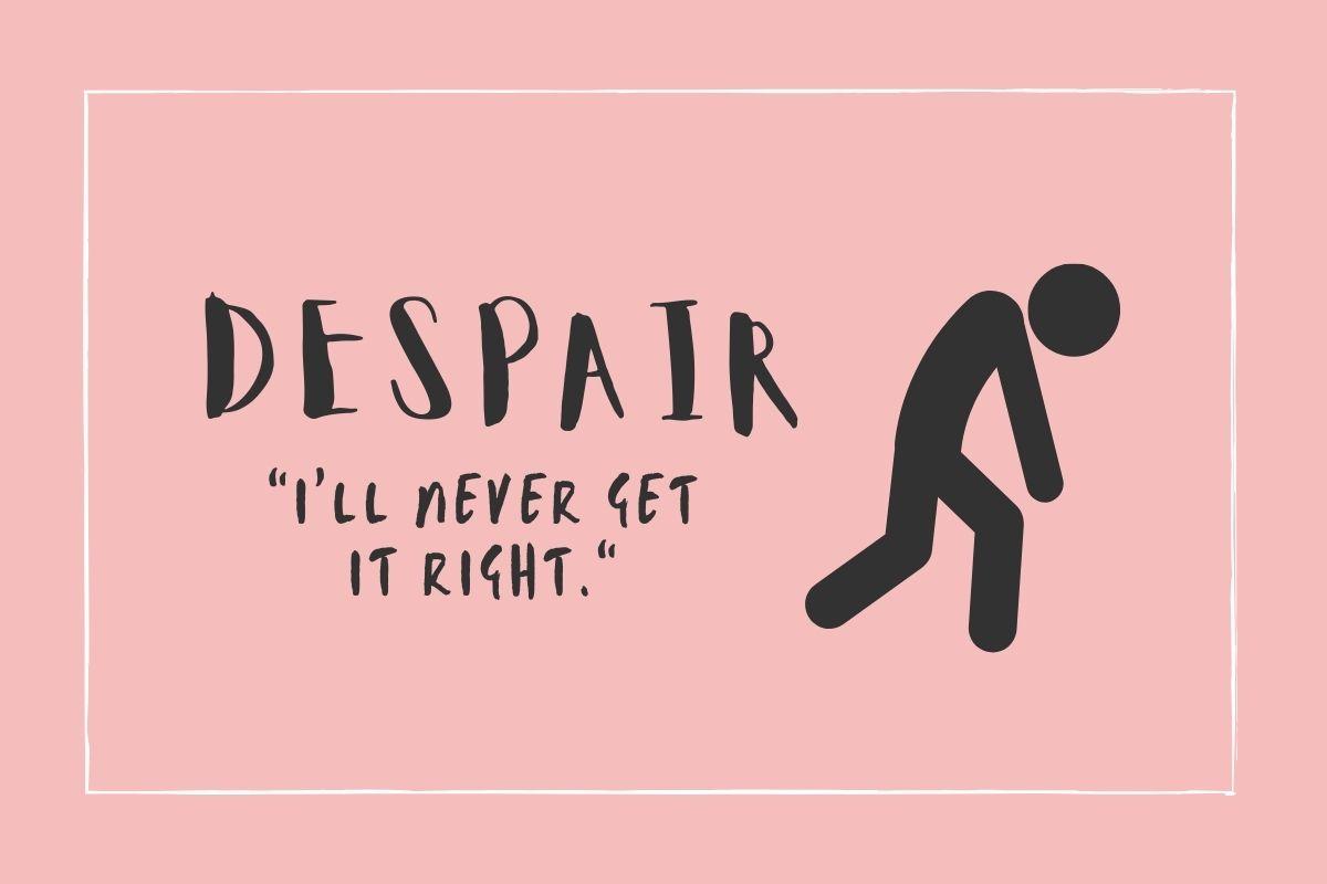 """Despair: """"I'll never get it right."""""""