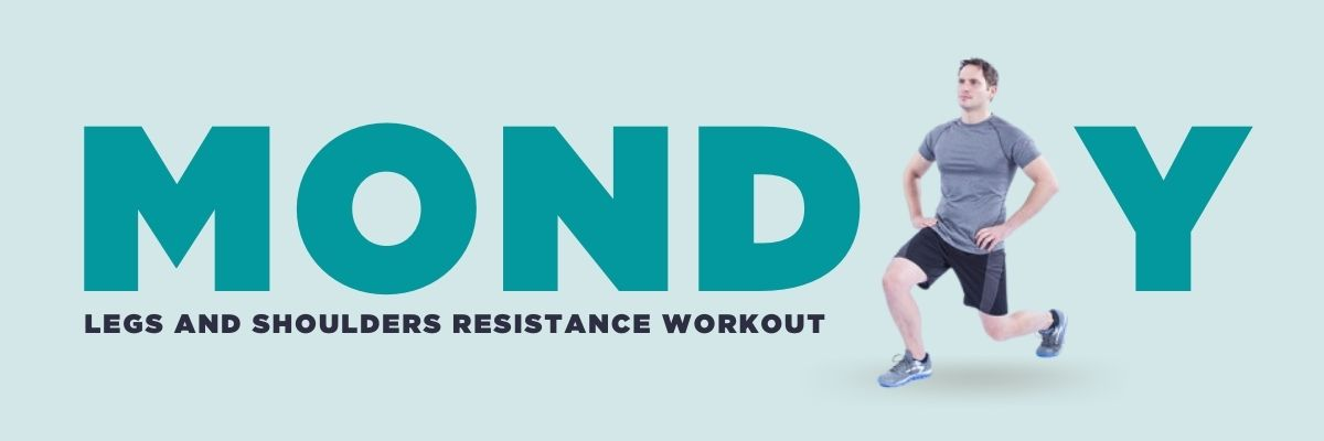 Monday: Legs and Shoulders resistance workout