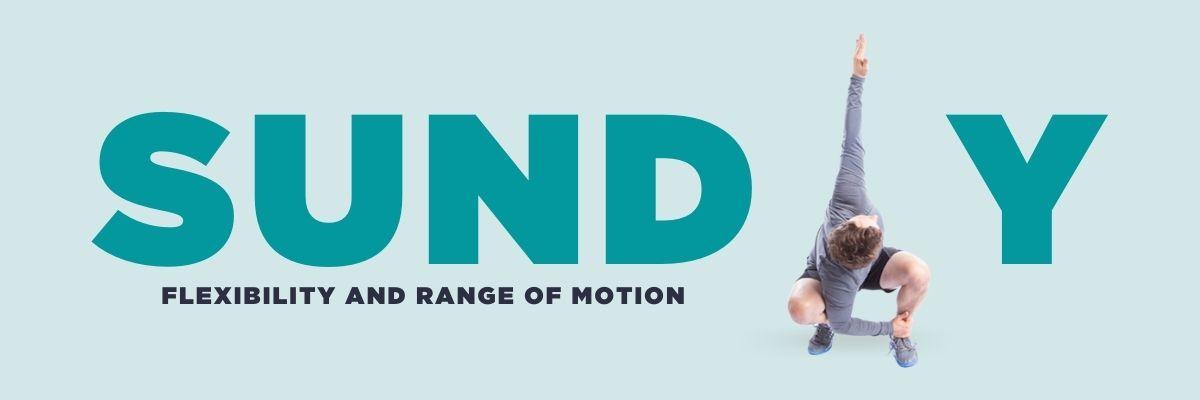 Sunday: Flexibility and range of motion