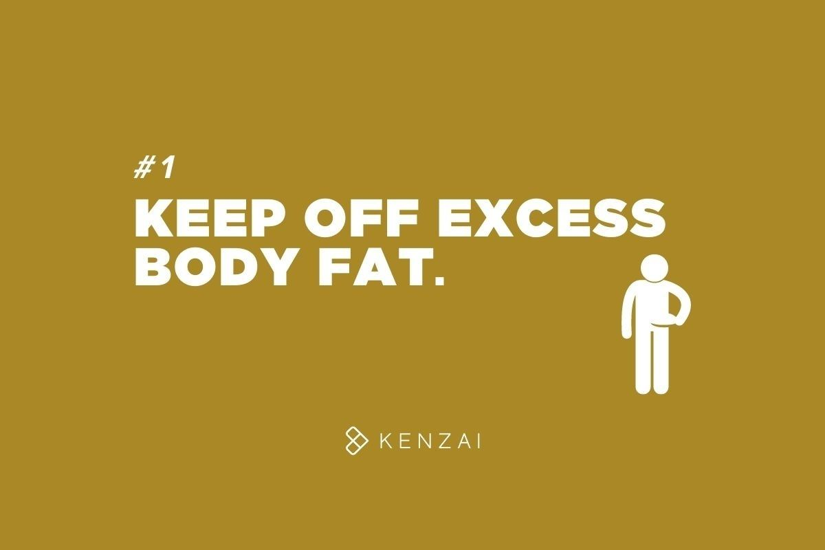 Keep off excess body fat.
